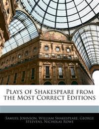 Plays of Shakespeare from the Most Correct Editions