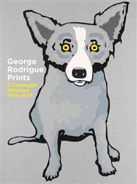 George Rodrigue Prints: A Catalogue Raisonné 1970-2007