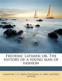 Frederic Latimer; or, The history of a young man of fashion Volume 3
