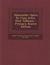 Salammbo: Opera En Cinq Actes, Huit Tableaux - Primary Source Edition