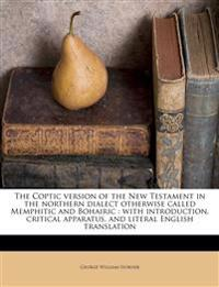 The Coptic version of the New Testament in the northern dialect otherwise called Memphitic and Bohairic : with introduction, critical apparatus, and l