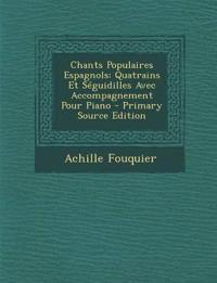Chants Populaires Espagnols: Quatrains Et Séguidilles Avec Accompagnement Pour Piano - Primary Source Edition