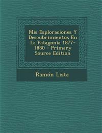 Mis Esploraciones Y Descubrimientos En La Patagonia 1877-1880