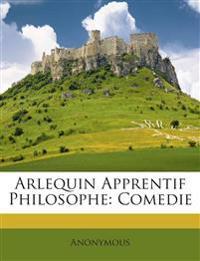 Arlequin Apprentif Philosophe: Comedie