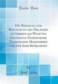Die Berasung und Bebuschung des Ödlandes im Gebirge als Wichtige Ergänzung Getroffener Technischer Maßnahmen und für Sich Betrachtet (Classic Reprint)