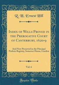 Index of Wills Proved in the Prerogative Court of Canterbury, 1620-9, Vol. 6