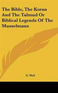 The Bible, the Koran and the Talmud or Biblical Legends of the Musselmans