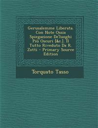 Gerusalemme Liberata. Con Note Ossia Spiegazione de'Luoghi Piu Oscuri [&C.]. Il Tutto Riveduto Da R. Zotti - Primary Source Edition