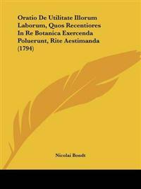 Oratio De Utilitate Illorum Laborum, Quos Recentiores in Re Botanica Exercenda Poluerunt, Rite Aestimanda