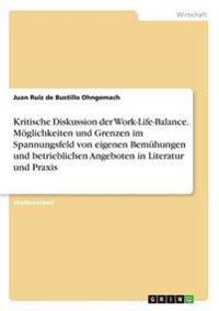 Kritische Diskussion der Work-Life-Balance. Möglichkeiten und Grenzen im Spannungsfeld von eigenen Bemühungen und betrieblichen Angeboten in Literatur und Praxis