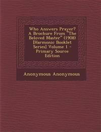 Who Answers Prayer? a Brochure from the Beloved Master (1908) [Harmonic Booklet Series] Volume 1 - Primary Source Edition