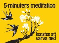 Hälsoserien : 5-minuters meditation : konsten att varva ned