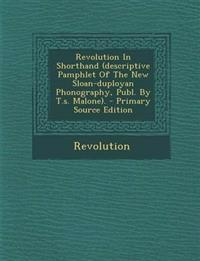 Revolution In Shorthand (descriptive Pamphlet Of The New Sloan-duployan Phonography, Publ. By T.s. Malone). - Primary Source Edition