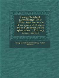 Georg Christoph Lichtenberg (1742-1799) : essai sur sa vie et ses uvres littéraires, suivi d'un choix de ses aphorismes