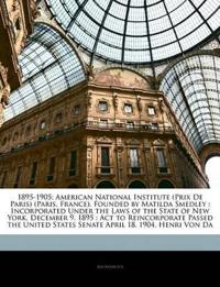 1895-1905: American National Institute (Prix De Paris) (Paris, France), Founded by Matilda Smedley : Incorporated Under the Laws of the State of New Y