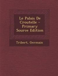 Le Palais De Croutelle - Primary Source Edition