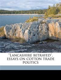 """Lancashire betrayed"", essays on cotton trade politics"