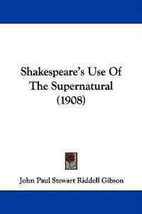 Shakespeare's Use of the Supernatural