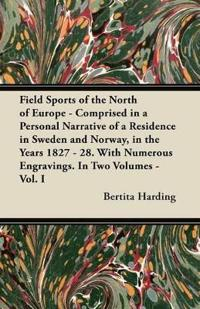 Field Sports of the North of Europe - Comprised in a Personal Narrative of a Residence in Sweden and Norway, in the Years 1827 - 28. With Numerous Engravings. In Two Volumes - Vol. I