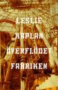 Överflödet - fabriken. Följd av Fabrik : ett samtal mellan Marguerite Duras & Leslie Kaplan