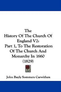 The History Of The Church Of England V2: Part 1, To The Restoration Of The Church And Monarchy In 1660 (1829)