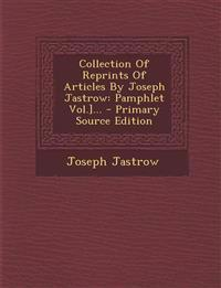 Collection Of Reprints Of Articles By Joseph Jastrow: Pamphlet Vol.]...