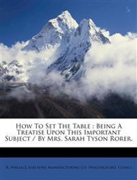 How To Set The Table : Being A Treatise Upon This Important Subject / By Mrs. Sarah Tyson Rorer.