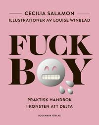 Fuckboy : praktisk handbok i konsten att dejta
