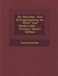 Die Betriebs- Und Ertragsregelung Im Hoch- Und Niederwalde ...
