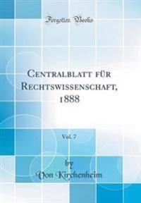 Centralblatt für Rechtswissenschaft, 1888, Vol. 7 (Classic Reprint)
