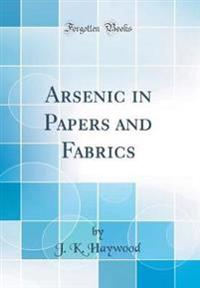 Arsenic in Papers and Fabrics (Classic Reprint)