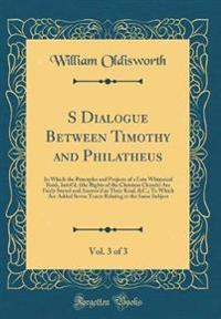 S Dialogue Between Timothy and Philatheus, Vol. 3 of 3