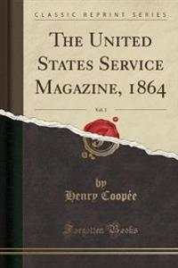 The United States Service Magazine, 1864, Vol. 1 (Classic Reprint)