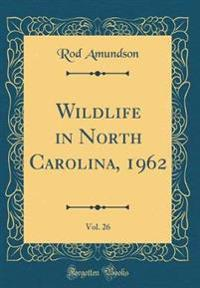 Wildlife in North Carolina, 1962, Vol. 26 (Classic Reprint)