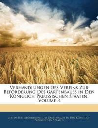 Verhandlungen Des Vereins Zur Bef Rderung Des Gartenbaues in Den K Niglich Preussischen Staaten. Dritter Jahrgang