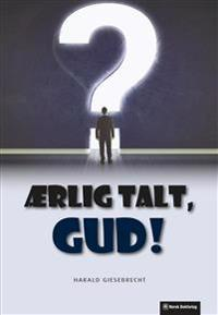 Ærlig talt, Gud! - Harald Giesebrecht pdf epub