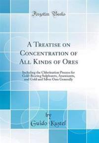 A Treatise on Concentration of All Kinds of Ores