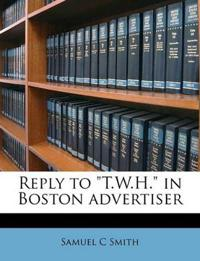"Reply to ""T.W.H."" in Boston advertiser"