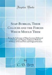 Soap-Bubbles, Their Colours and the Forces Which Mould Them