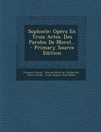 Sophocle: Opéra En Trois Actes. [les Paroles De Morel...