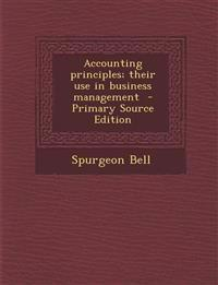 Accounting Principles; Their Use in Business Management