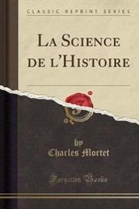 La Science de l'Histoire (Classic Reprint)