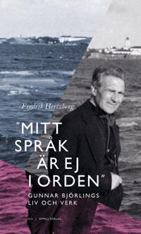 """""""Mitt språk är ej i orden."""" Gunnar Björlings liv och verk"""