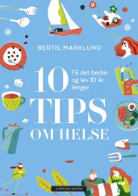 10 tips om helse; få det bedre og lev 10 år lenger - Bertil Marklund | Inprintwriters.org
