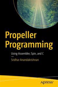 Propeller Programming: Using Assembler, Spin, and C