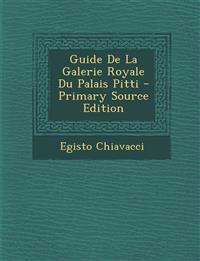 Guide de La Galerie Royale Du Palais Pitti - Primary Source Edition