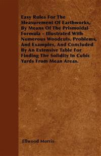 Easy Rules For The Measurement Of Earthworks,  By Means Of The Prismoidal Formula - Illustrated With Numerous Woodcuts, Problems, And Examples, And Co