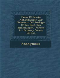 Fauna Chilensis: Abhandlungen Zur Kenntnis Der Zoologie Chiles Nach Den Sammlungen, Volume 6