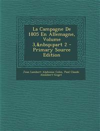 La Campagne de 1805 En Allemagne, Volume 3, Part 2 - Primary Source Edition