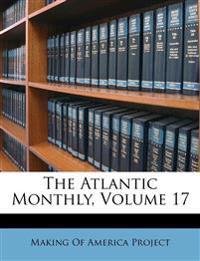 The Atlantic Monthly, Volume 17